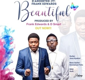 D'annointed - Beautiful Ft. Frank Edwards